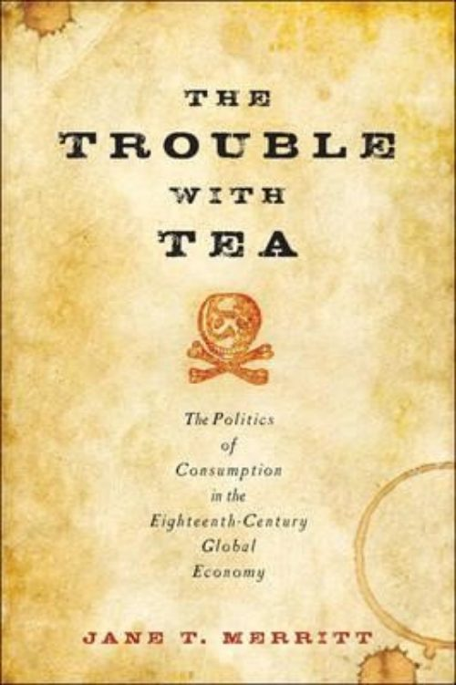 The trouble with Tea. The politics of consumption in the eighteenth-century global economy