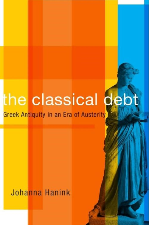 The classical debt. Greek Antiquity in an Era of Austerity
