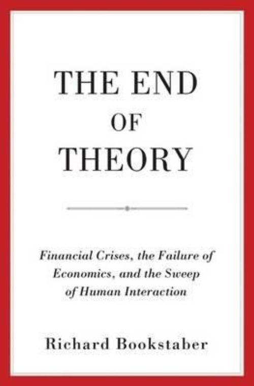 The End of Theory «Financial Crises, the Failure of Economics, and the Sweep of Human Interaction»