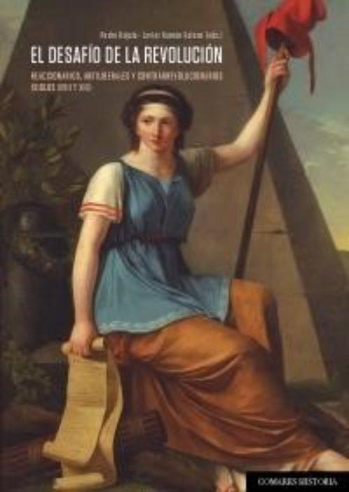 El desafio de la revolución «Reaccionarios antiliberales y contrarrevolucionarios (siglos XVIII y XIX)»