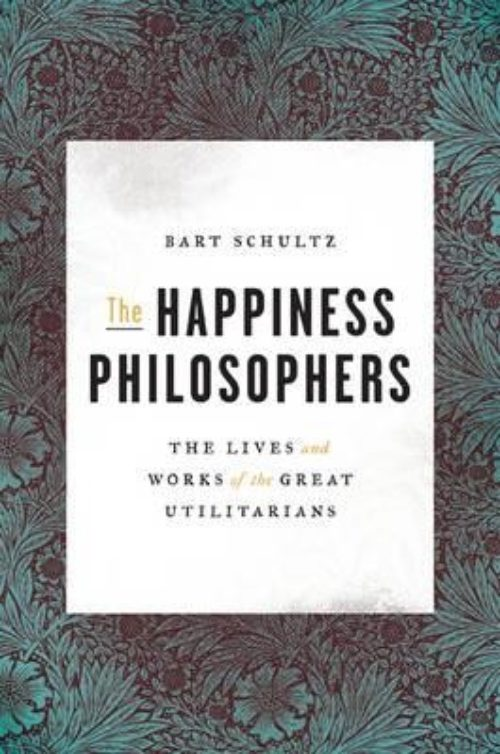 The happiness philosophers. The lives and works of the great utilitarians
