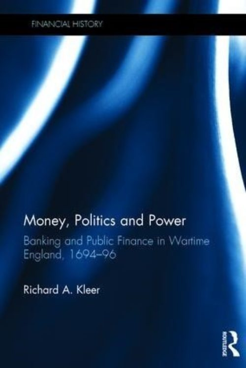 "Money, Politics and Power ""Banking and Public Finance in Wartime England, 1694-96"""
