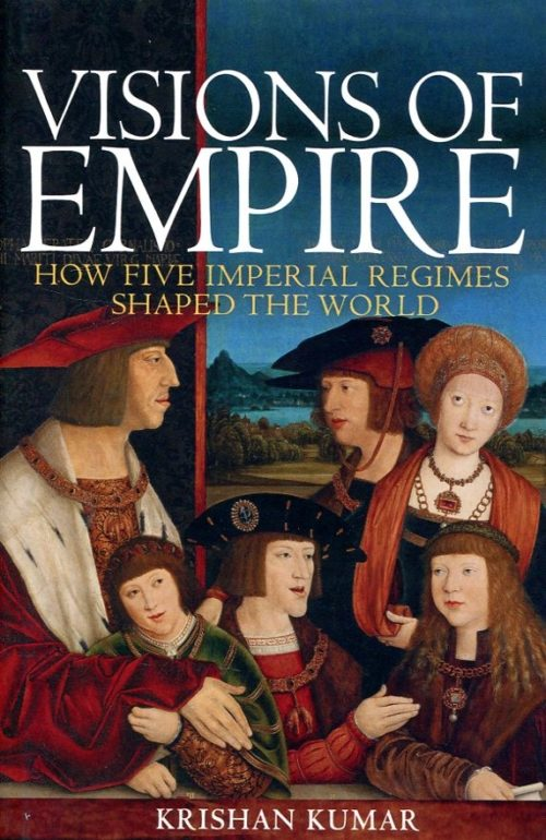 Visions of empire. How five imperial regimenes shaped the world