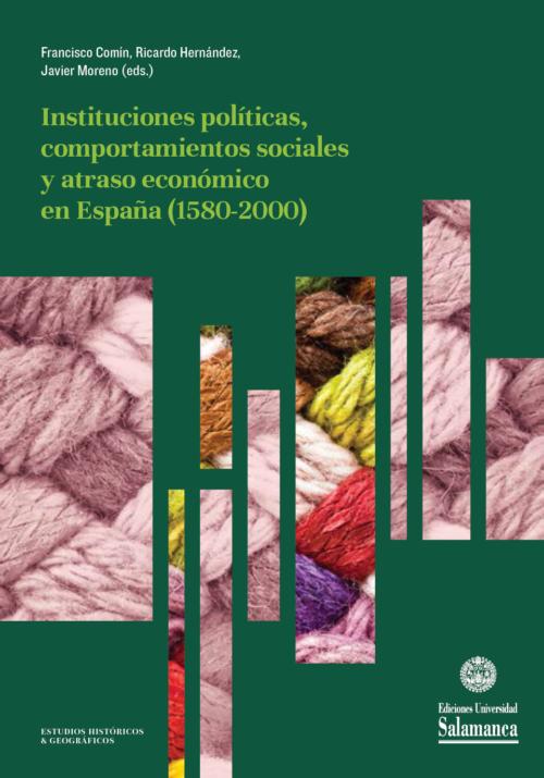 Instituciones políticas, comportamientos sociales y atraso económico en España (1580-2000)