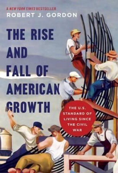"The Rise and Fall of American Growth ""Standard of Living Since the Civil War"""