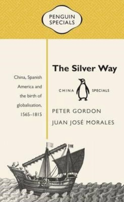 The silver way. China, spanish America and the birth of globalisation, 1565-1815