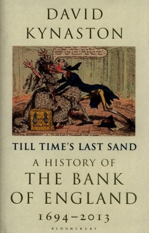 Till time's last sand. A history of the Bank of England 1694-2013