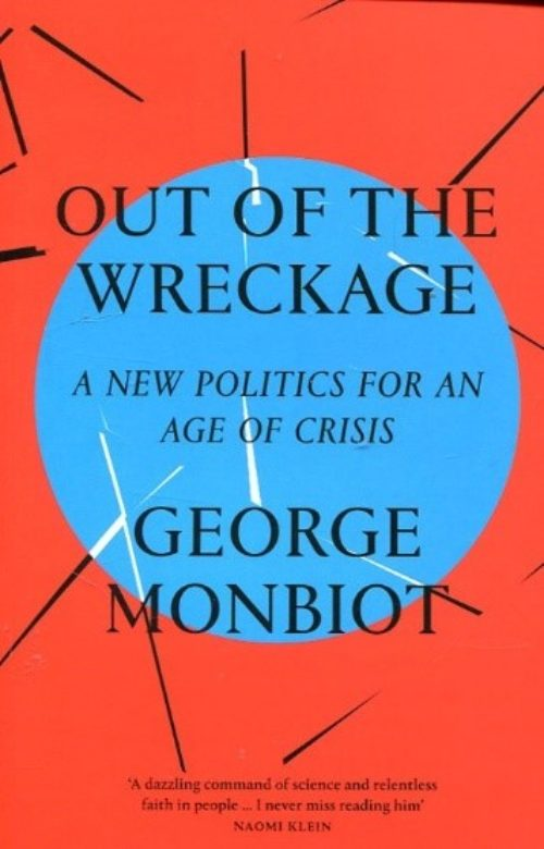 Out of the wreckage. A new politics for an age of crisis