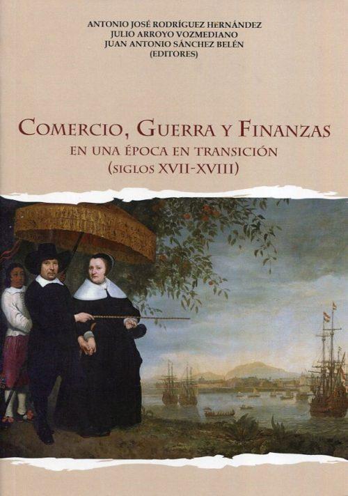 Comercio, guerra y finanzas. En una época en transición (siglos XVII-XVIII)