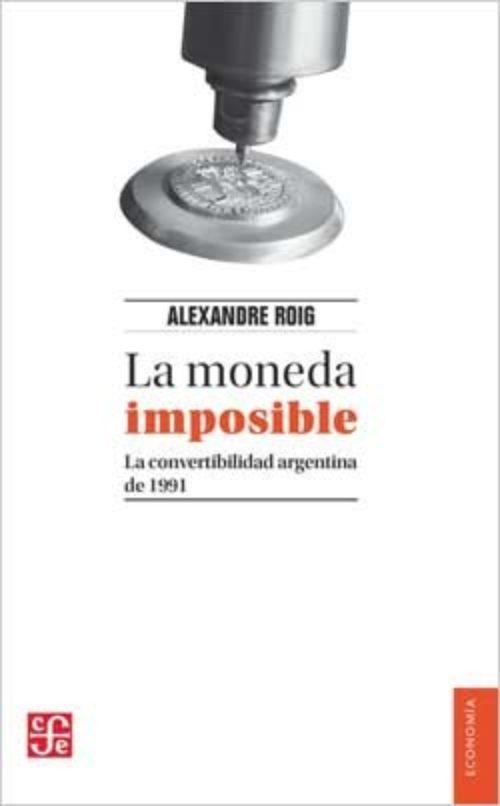 La moneda imposible. La convertibilidad argentina de 1991