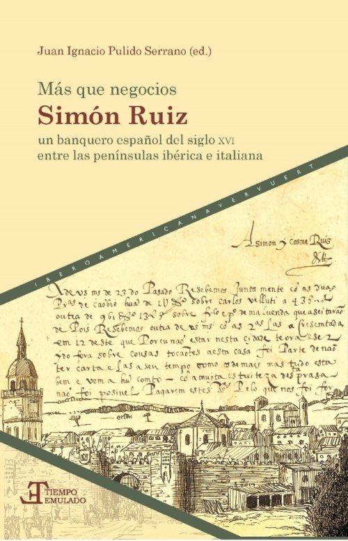 """Más que negocios """"Simón Ruiz, un banquero español del siglo XVI entre las penínsulas ibérica e italiana"""""""