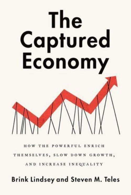 "The Captured Economy ""How the Powerful Become Richer, Slow Down Growth, and Increase Inequality """
