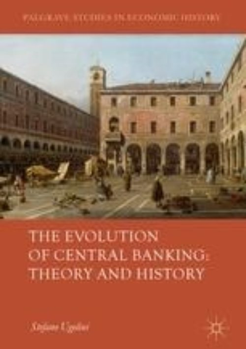 The Evolution of Central Banking: Theory and History