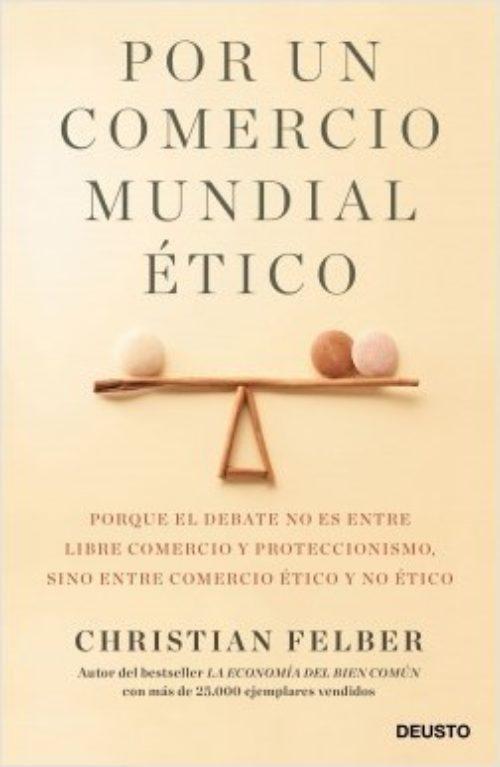 Por un comercio mundial ético. Porque el debate no es entre libre comercio y proteccionismo sino entre comercio ético y no ético