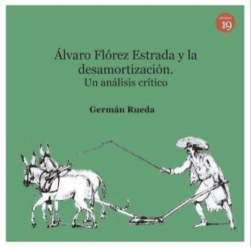 """Antonio Flórez Estrada y la desamortización """"Un análisis crítico"""""""