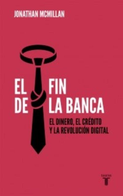 El fin de la banca. El dinero, el crédito y la revolución digital