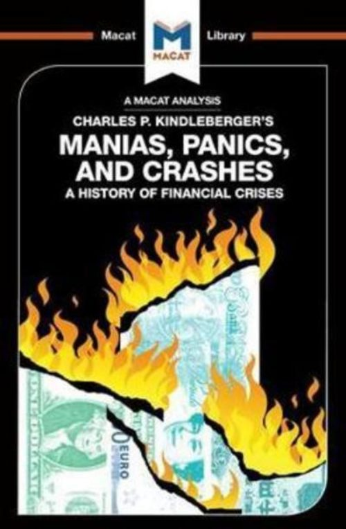 A Macat analysis of Charles P. Kindleberger's Manias, Panics, and Crashes: a hisatory of financial crises