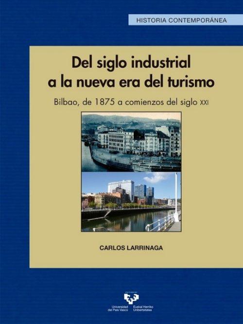 Del siglo industrial a la nueva era del turismo. Bilbao, de 1875 a comienzos del siglo XXI