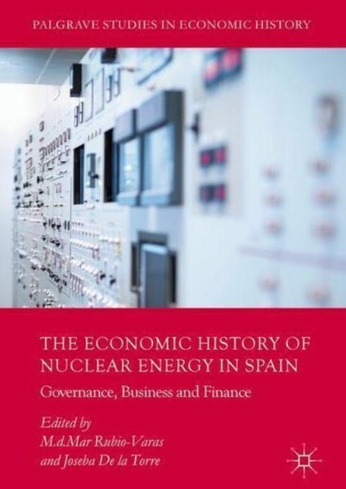 The economic history of nuclear energy in Spain. Governance, business and finance