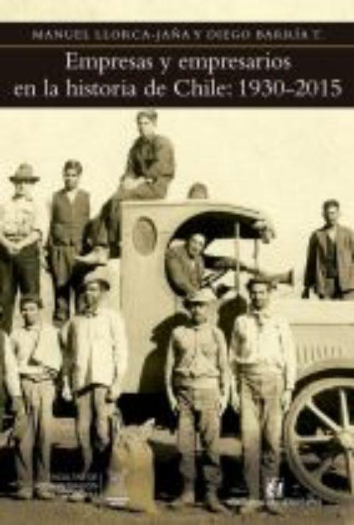 Empresas y empresarios en la historia de Chile: 1930-2015