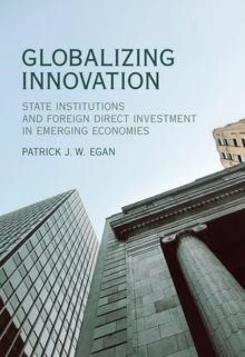 Globalizing Innovation «State Institutions and Foreign Direct Investment in Emerging Economies»