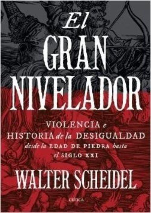 """El gran nivelador """"Violencia e historia de la desigualdad desde la Edad de Piedra hasta el siglo XXI"""""""