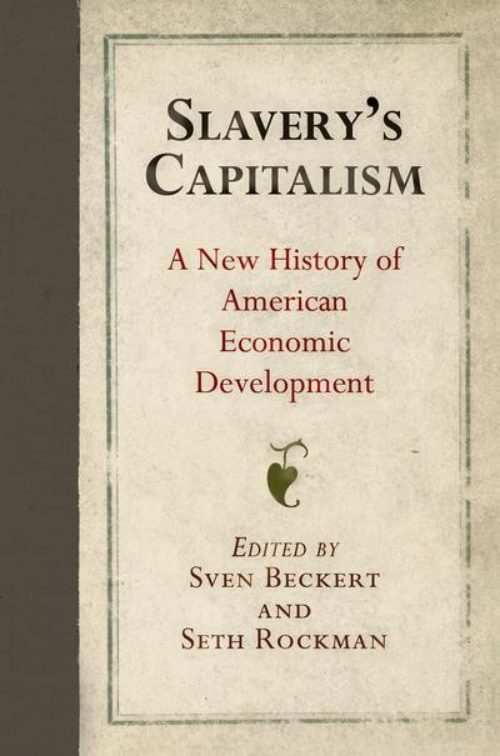 Slavery's capitalism. A new history of american economic development