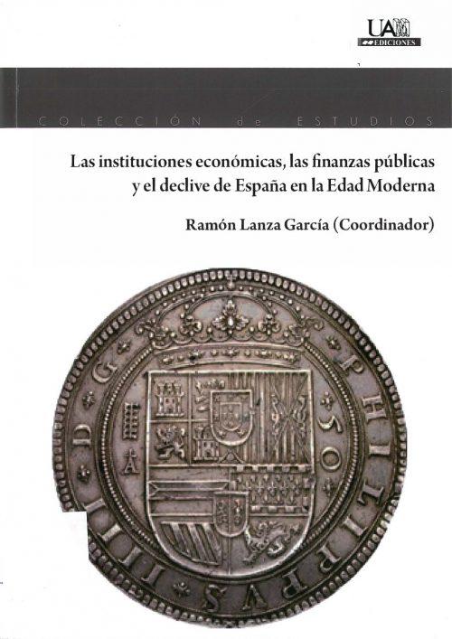 Las instituciones económicas, las finanzas públicas y el declive de España en la Edad Moderna