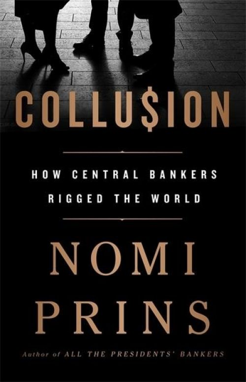 Collusion. How central bankers rigged the world