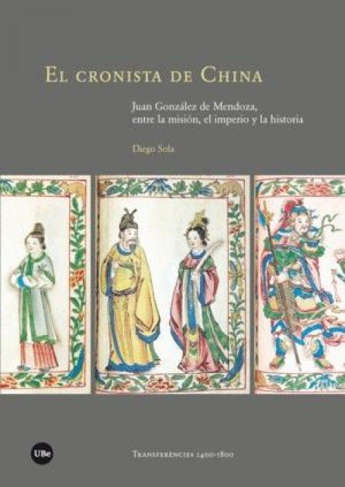El cronista de China «Juan González de Mendoza, entra la misión, el imperio y la historia»