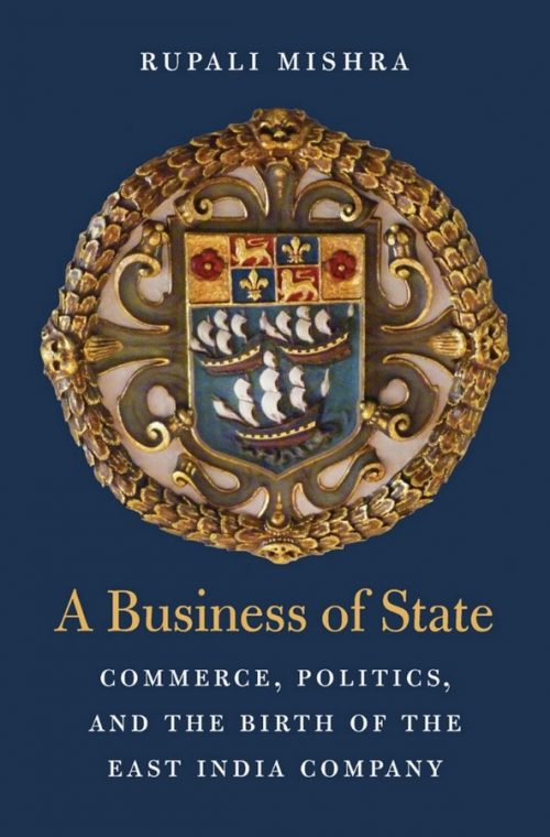 A business of State. Commerce, politics, and the birth of the East India Company