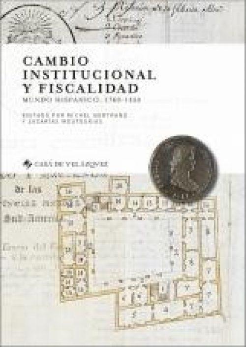 """Cambio institucional y fiscalidad """"Mundo hispánico 1760-1850"""""""