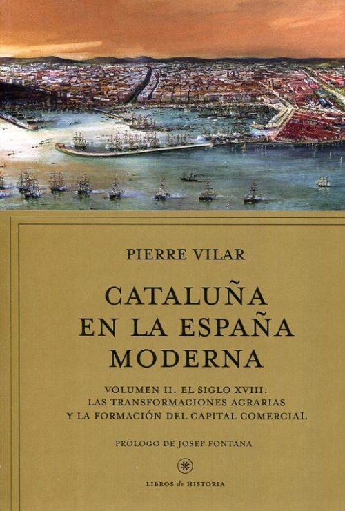 Cataluña en la España Moderna. Volumen II: El siglo XVIII: las transformaciones agrarias y la formación del capital comercial