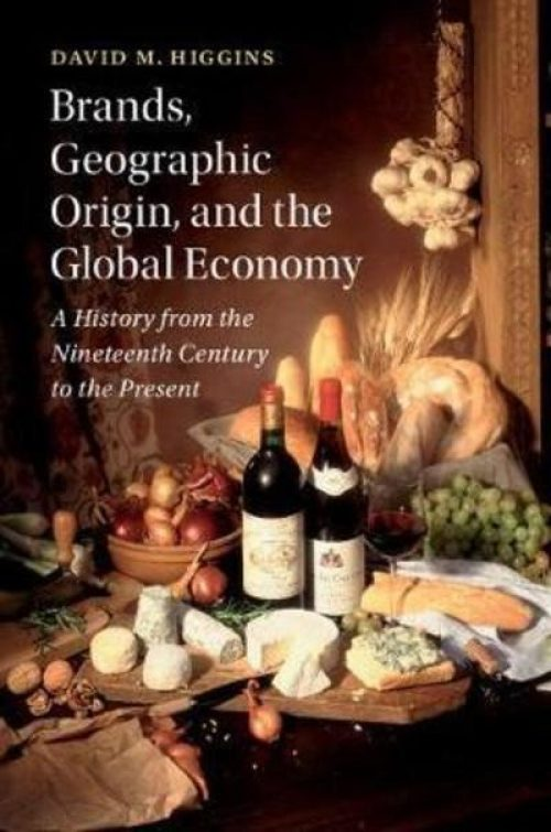 Brands, geographical origin, and the global economy. A history from the Nineteenth