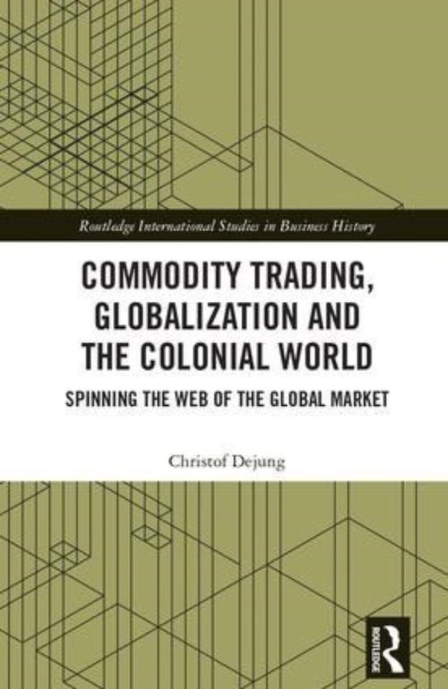 "Commodity Trading, Globalization and the Colonial World ""Spinning the Web of the Global Market"""