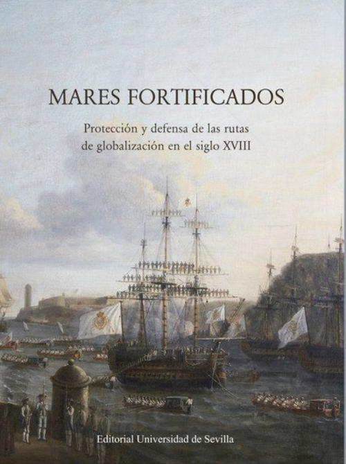 Mares fortificados. Protección y defensa de las rutas de globalización en el siglo XVIII