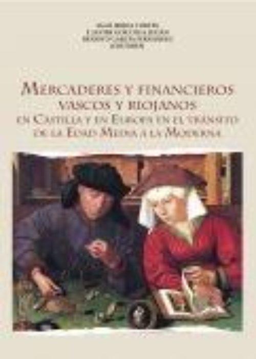 Mercaderes y financieros vascos y riojanos en Castilla y en Europa en el tránsito de la Edad Media a la Moderna