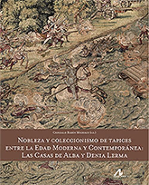 """Nobleza y coleccionismo de tapices entre la Edad Moderna y Contemporánea """"Las Casas de Alba y Denia Lerma"""""""