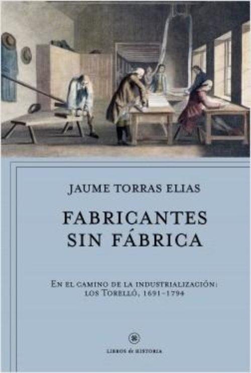 Fabricantes sin fábrica.En el camino de la industrialización: los Torelló, 1691-1794