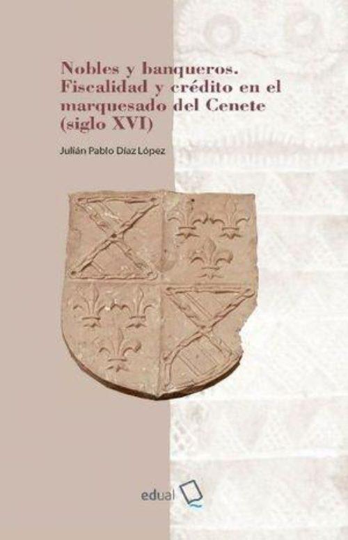Nobles y banqueros «Fiscalidad y crédito en el marquesado del Cenete (siglo XVI)»
