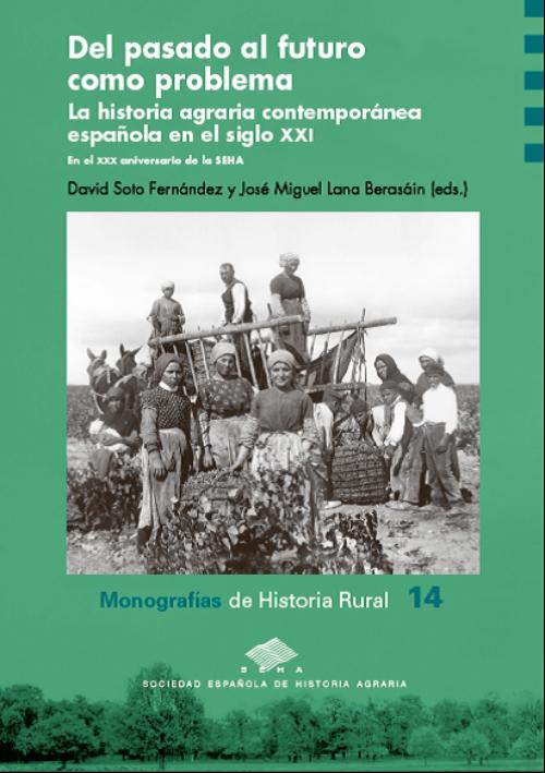 Del pasado al futuro como problema. La historia agraria contemporánea española en el siglo XXI