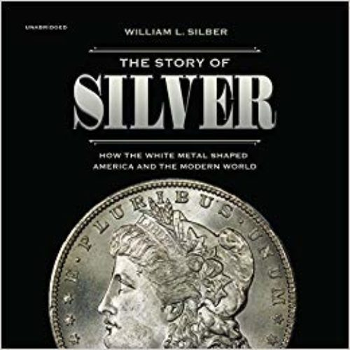 The story of silver. How the white metal shaped America and the Modern World