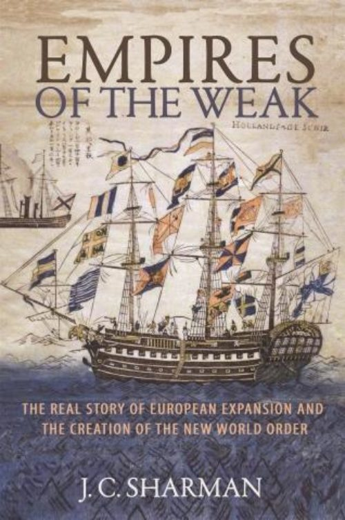 Empires of the Weak «The Real Story of European Expansion and the Creation of the New World Order»