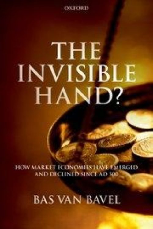 The Invisible Hand? «How Market Economies have Emerged and Declined Since AD 500»