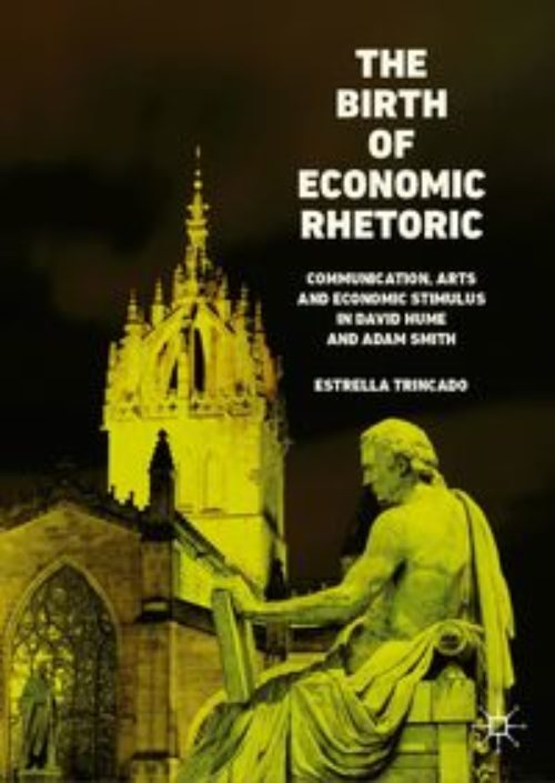 The Birth of Economic Rhetoric. Communication, Arts and Economic Stimulus in David Hume and Adam Smith
