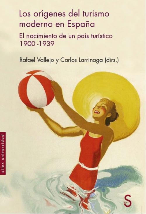 Los orígenes del turismo moderno en España. El nacimiento de un país turístico 1900 -1939