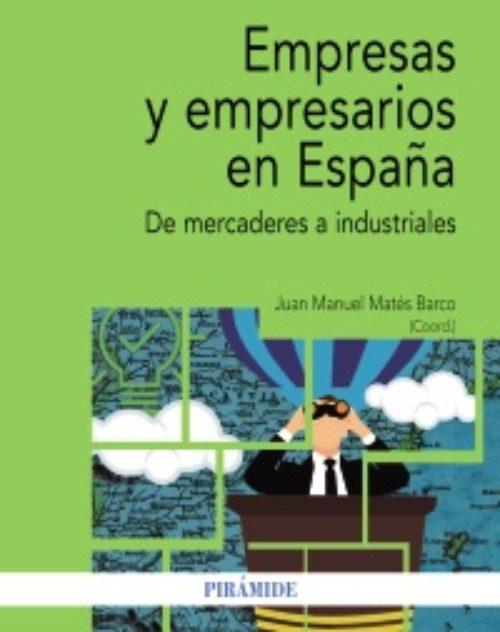 Empresas y empresarios en España De mercaderes a industriales