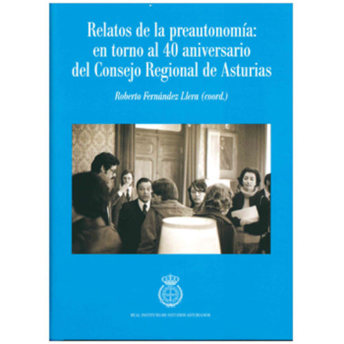 Relatos de la preautonomía: en torno al 40 aniversario del Consejo Regional de Asturias