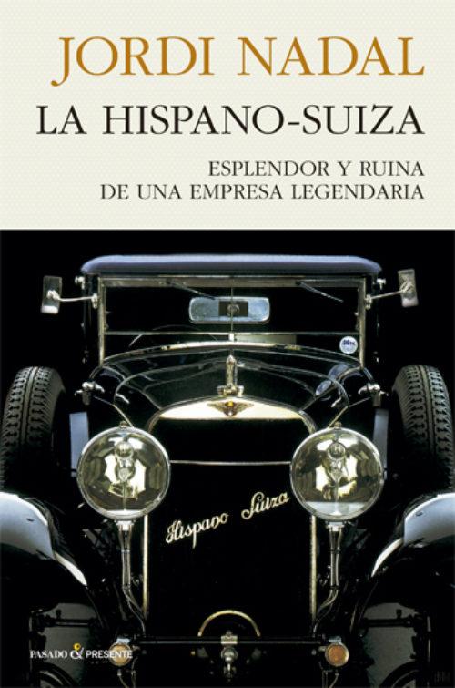 La Hispano-Suiza. Esplendor y ruina de una empresa legendaria