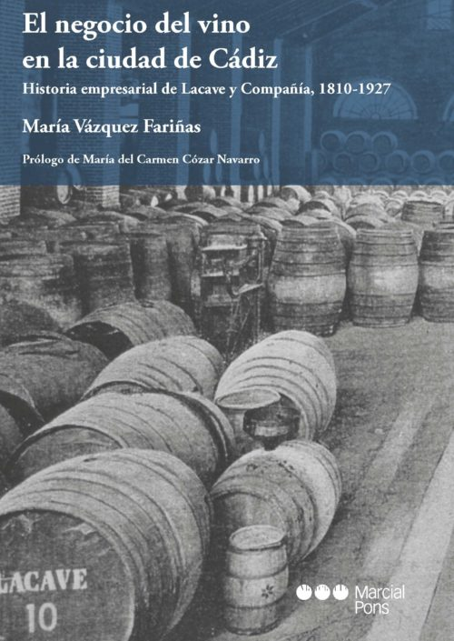 El negocio del vino en la ciudad de Cádiz Historia empresarial de Lacave y Compañía, 1810-1927
